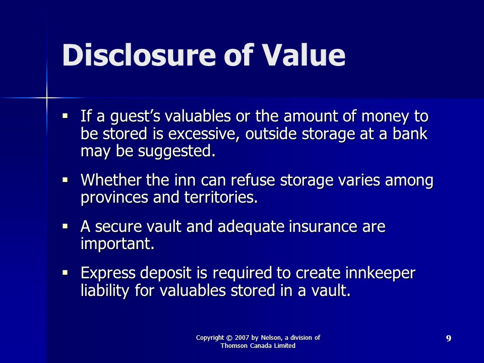 Copyright © 2007 by Nelson, a division of Thomson Canada Limited 9 Disclosure of Value  If a guest's valuables or the amount of money to be stored is