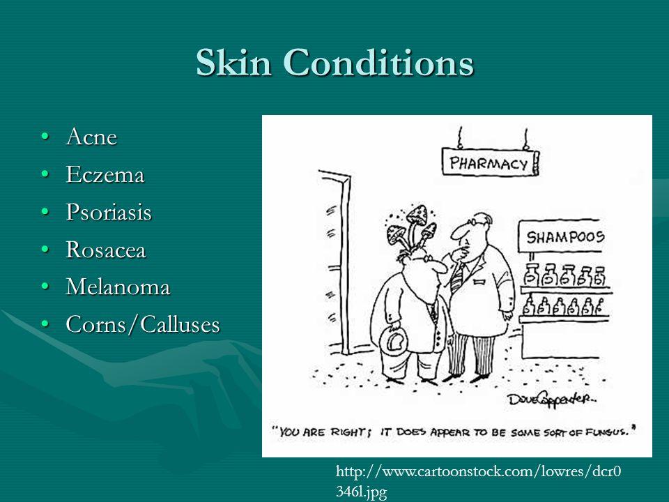 Skin Conditions AcneAcne EczemaEczema PsoriasisPsoriasis RosaceaRosacea MelanomaMelanoma Corns/CallusesCorns/Calluses http://www.cartoonstock.com/lowres/dcr0 346l.jpg