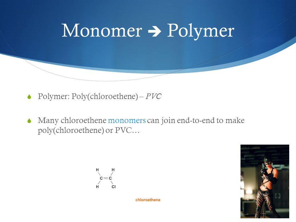 Monomer  Polymer  Polymer: Poly(chloroethene) – PVC  Many chloroethene monomers can join end-to-end to make poly(chloroethene) or PVC…