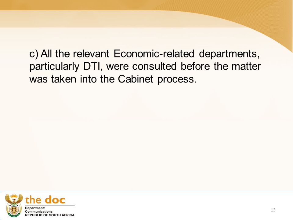 c) All the relevant Economic-related departments, particularly DTI, were consulted before the matter was taken into the Cabinet process.