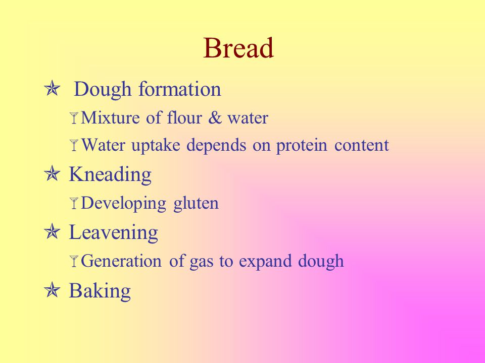 Straight Dough  Flour & water mixture  Yeast, leavening agent  Sugar for yeast growth  Salt for yeast metabolism  Fat to soften texture, reduce staling.