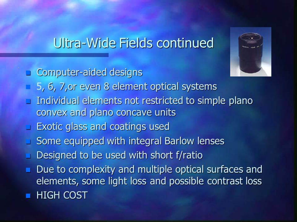 Ultra-Wide Fields continued. n Computer-aided designs n, 6, 7,or even 8 element optical systems n 5, 6, 7,or even 8 element optical systems n Individu