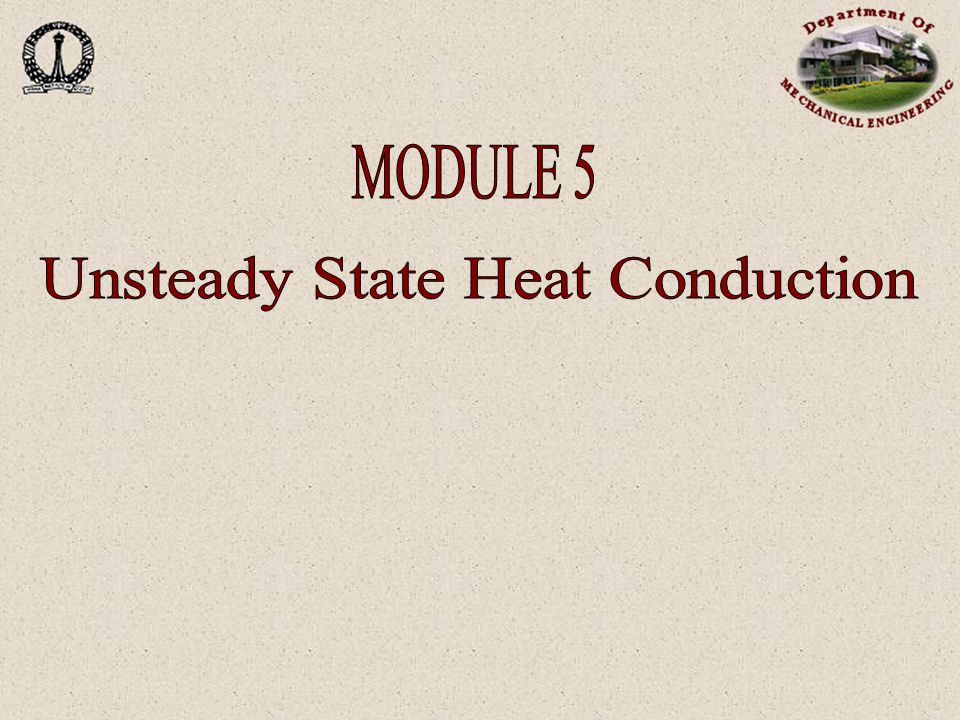 UNSTEADY HEAT TRANSFER Many heat transfer problems require the understanding of the complete time history of the temperature variation.