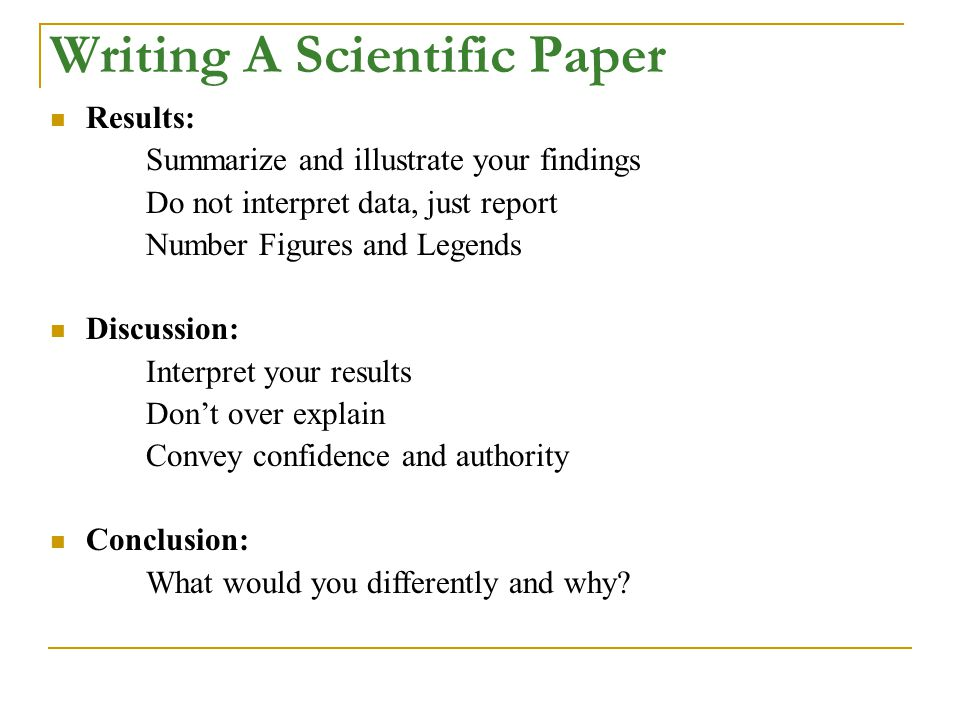 Writing A Scientific Paper Results: Summarize and illustrate your findings Do not interpret data, just report Number Figures and Legends Discussion: I