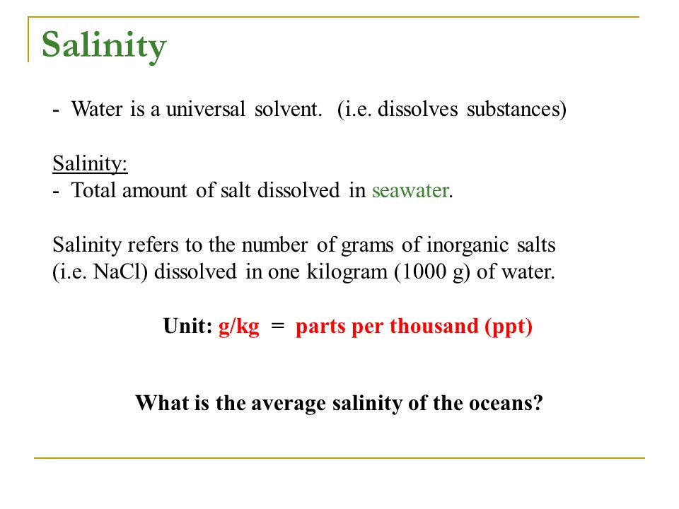- Water is a universal solvent. (i.e. dissolves substances) Salinity: - Total amount of salt dissolved in seawater. Salinity refers to the number of g