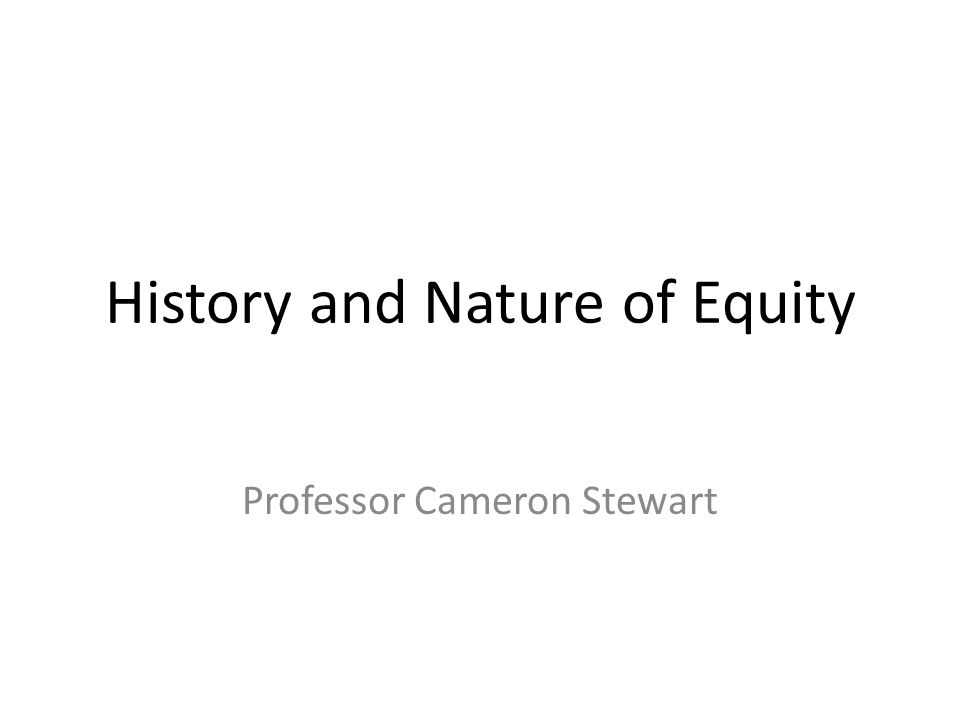 History and Nature of Equity Professor Cameron Stewart