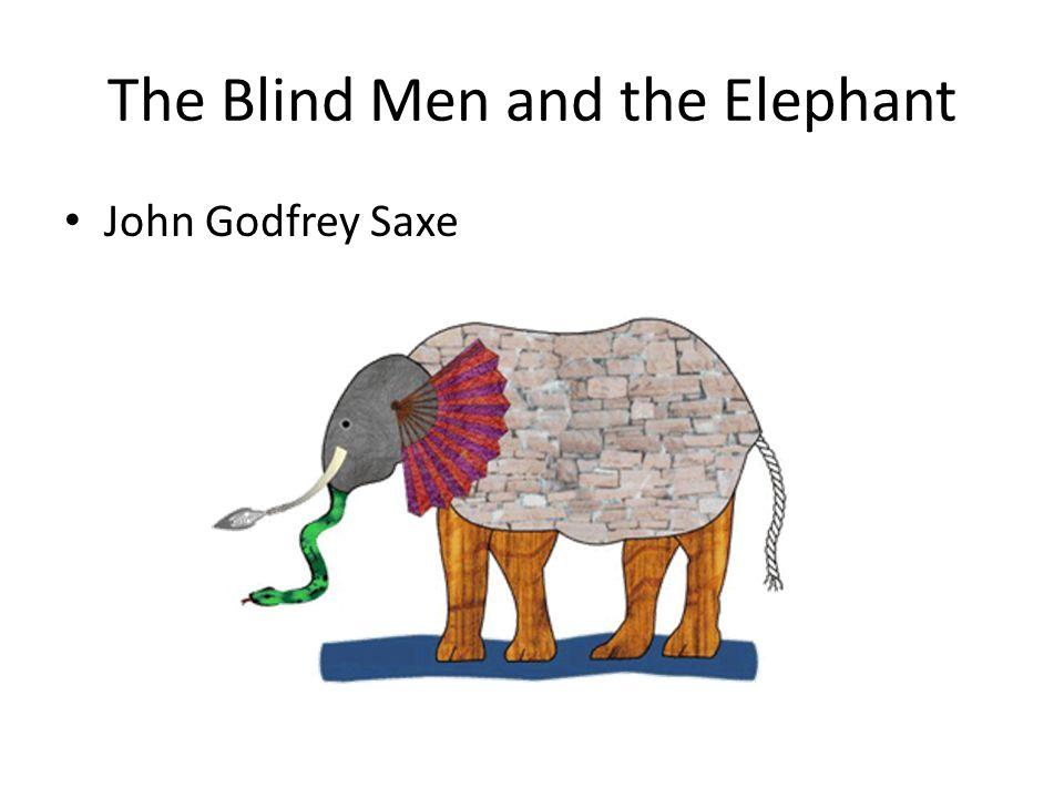 The Blind Men and the Elephant John Godfrey Saxe