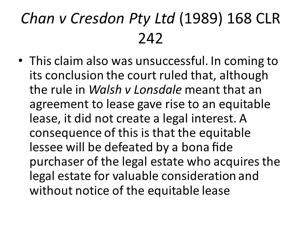 Chan v Cresdon Pty Ltd (1989) 168 CLR 242 This claim also was unsuccessful. In coming to its conclusion the court ruled that, although the rule in Wal