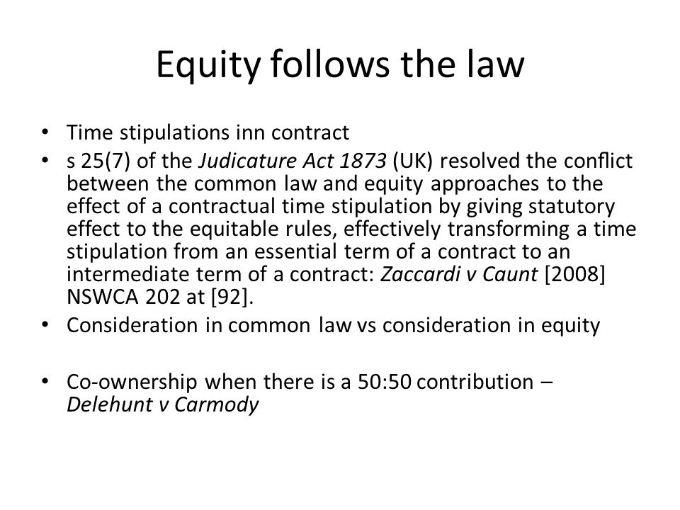 Equity follows the law Time stipulations inn contract s 25(7) of the Judicature Act 1873 (UK) resolved the conflict between the common law and equity a