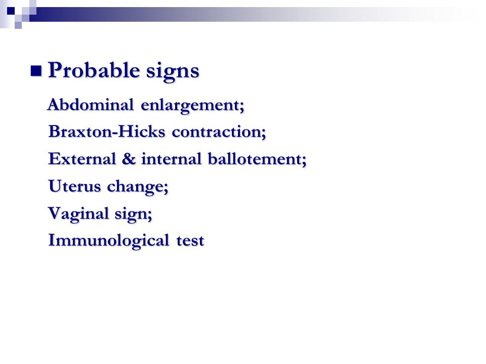 Probable signs Probable signs Abdominal enlargement; Braxton-Hicks contraction; Braxton-Hicks contraction; External & internal ballotement; External &