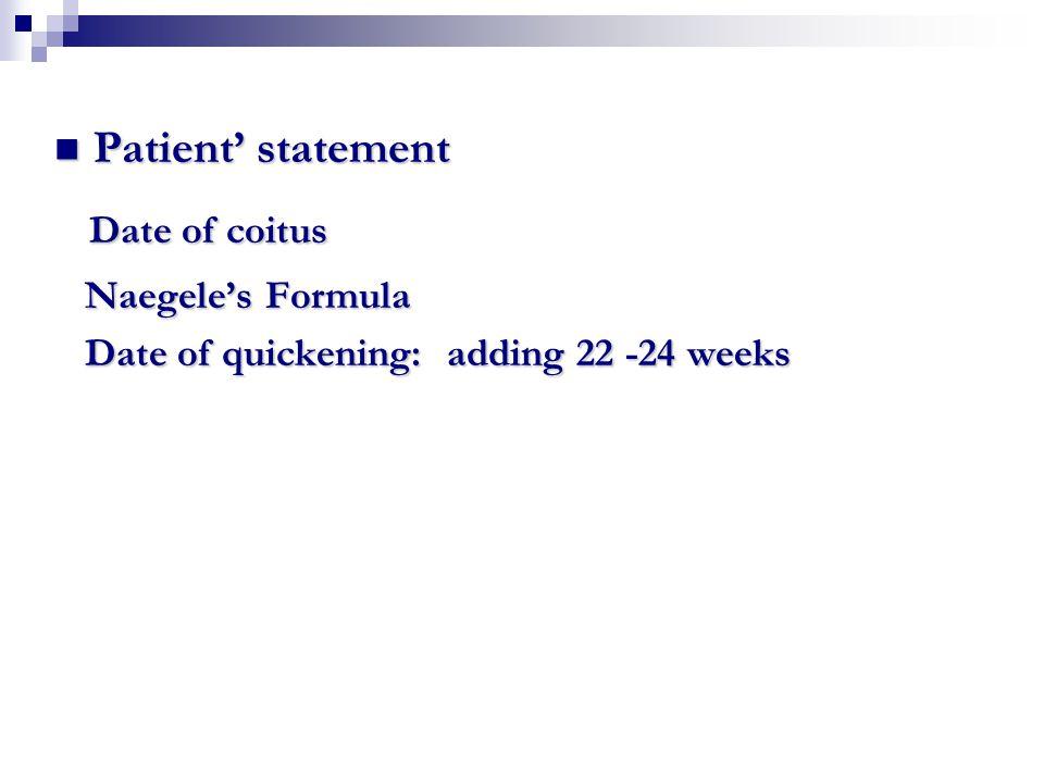 Patient' statement Patient' statement Date of coitus Date of coitus Naegele's Formula Naegele's Formula Date of quickening: adding 22 -24 weeks Date o