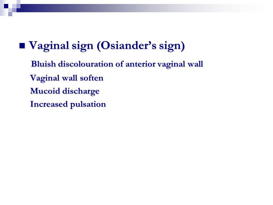 Vaginal sign (Osiander's sign) Vaginal sign (Osiander's sign) Bluish discolouration of anterior vaginal wall Bluish discolouration of anterior vaginal