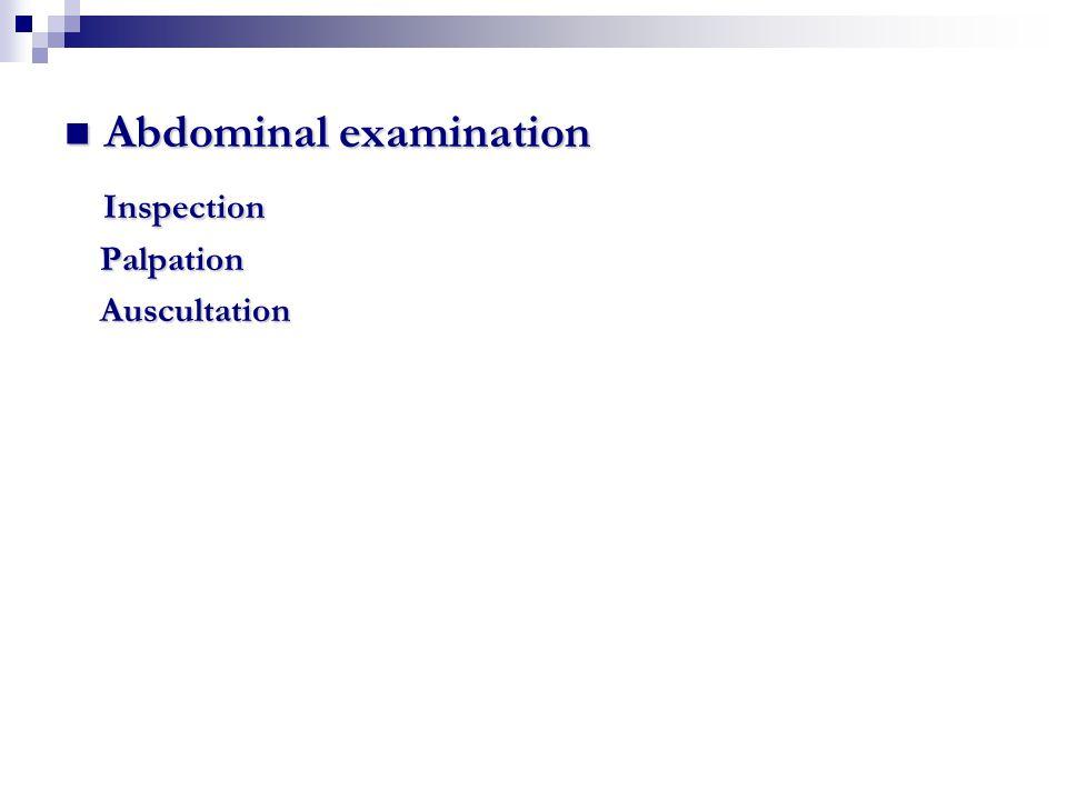 Abdominal examination Abdominal examination Inspection Palpation Palpation Auscultation Auscultation