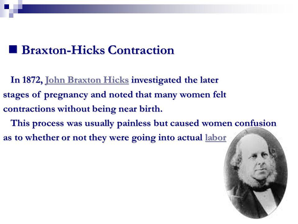 Braxton-Hicks Contraction Braxton-Hicks Contraction In 1872, John Braxton Hicks investigated the later In 1872, John Braxton Hicks investigated the la
