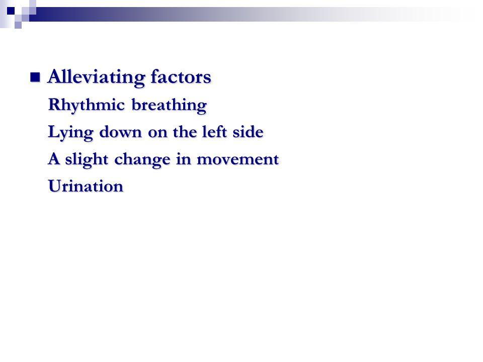 Alleviating factors Alleviating factors Rhythmic breathing Rhythmic breathing Lying down on the left side Lying down on the left side A slight change