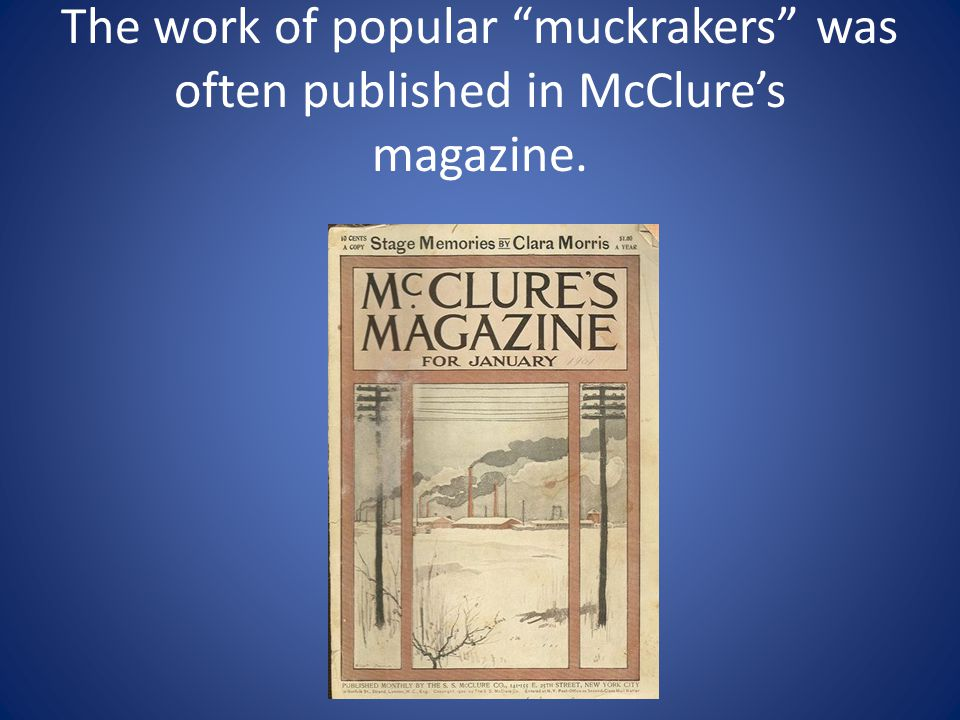 "The work of popular ""muckrakers"" was often published in McClure's magazine."