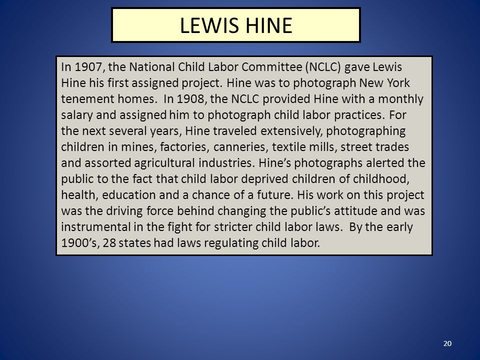 20 LEWIS HINE In 1907, the National Child Labor Committee (NCLC) gave Lewis Hine his first assigned project.