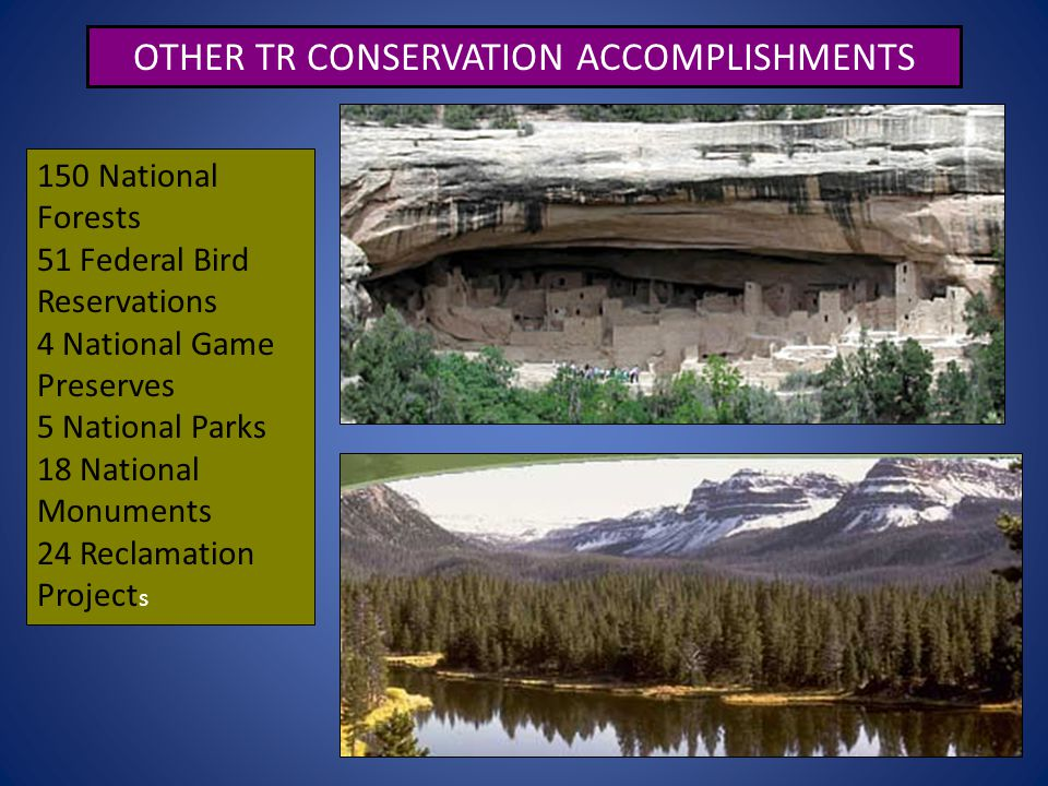 60 OTHER TR CONSERVATION ACCOMPLISHMENTS 150 National Forests 51 Federal Bird Reservations 4 National Game Preserves 5 National Parks 18 National Monu