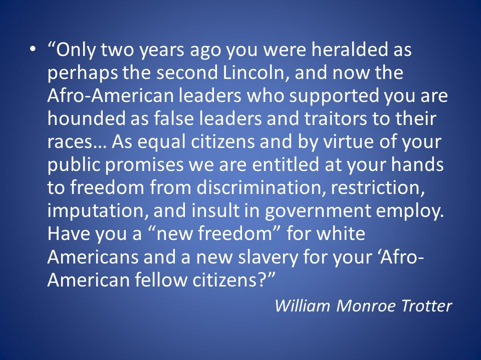 """Only two years ago you were heralded as perhaps the second Lincoln, and now the Afro-American leaders who supported you are hounded as false leaders"