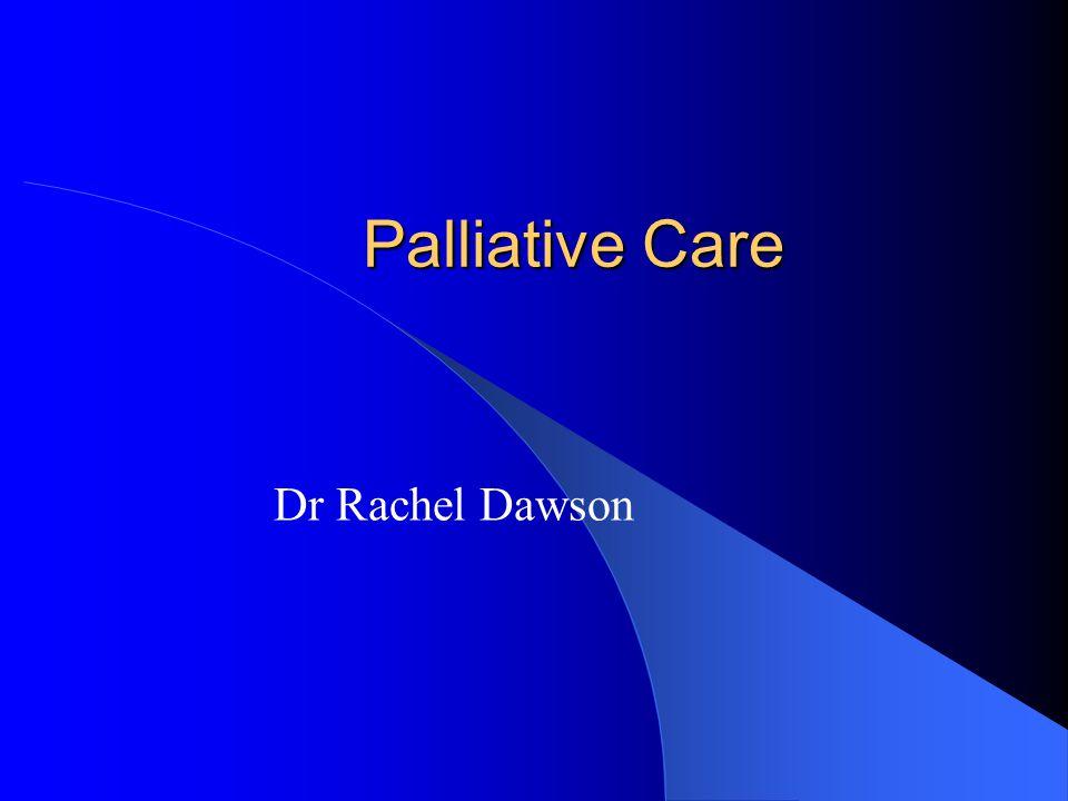 Palliative Care Dr Rachel Dawson