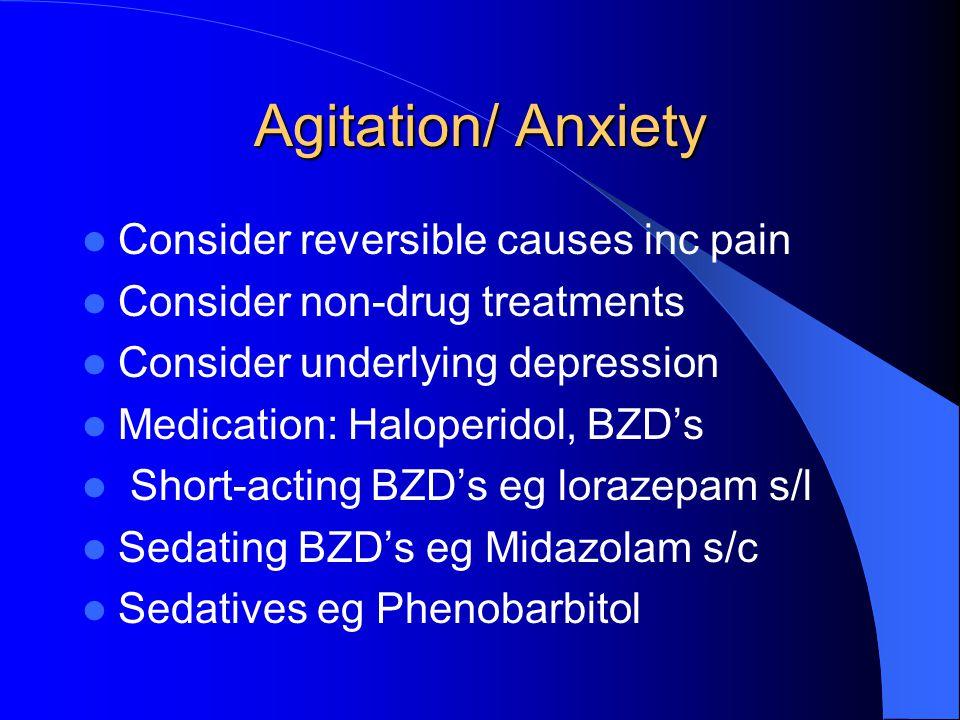 Agitation/ Anxiety Consider reversible causes inc pain Consider non-drug treatments Consider underlying depression Medication: Haloperidol, BZD's Shor