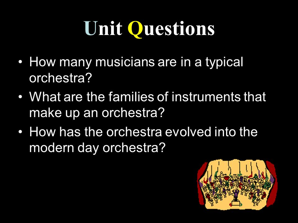 Unit Questions How many musicians are in a typical orchestra.