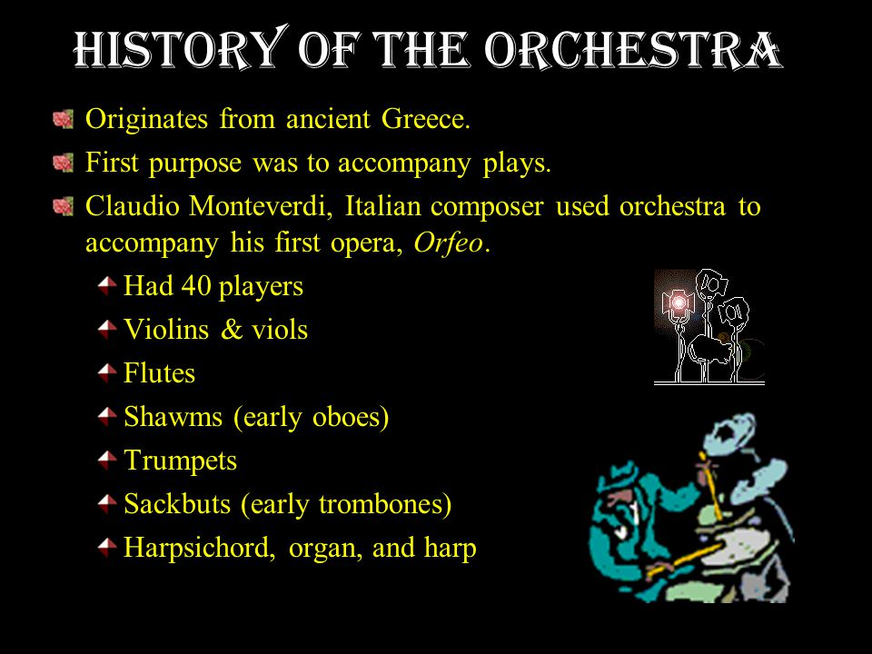 History of the Orchestra Originates from ancient Greece.