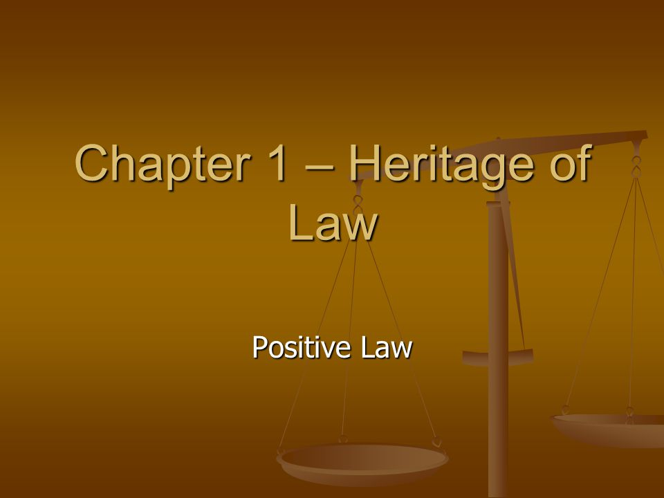 Chapter 1 – Heritage of Law Positive Law