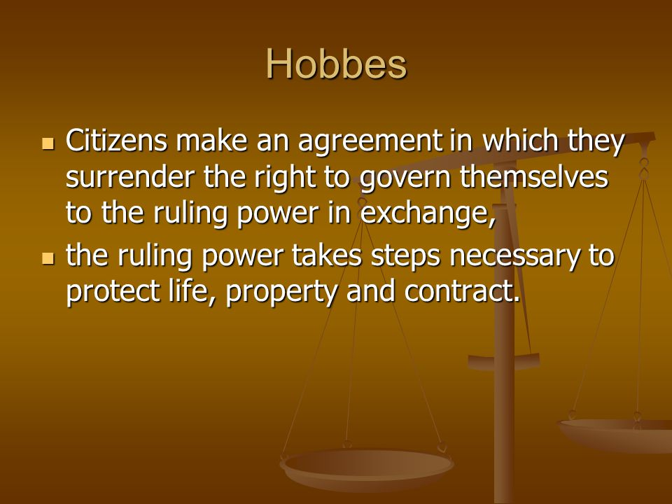 Hobbes Citizens make an agreement in which they surrender the right to govern themselves to the ruling power in exchange, Citizens make an agreement i