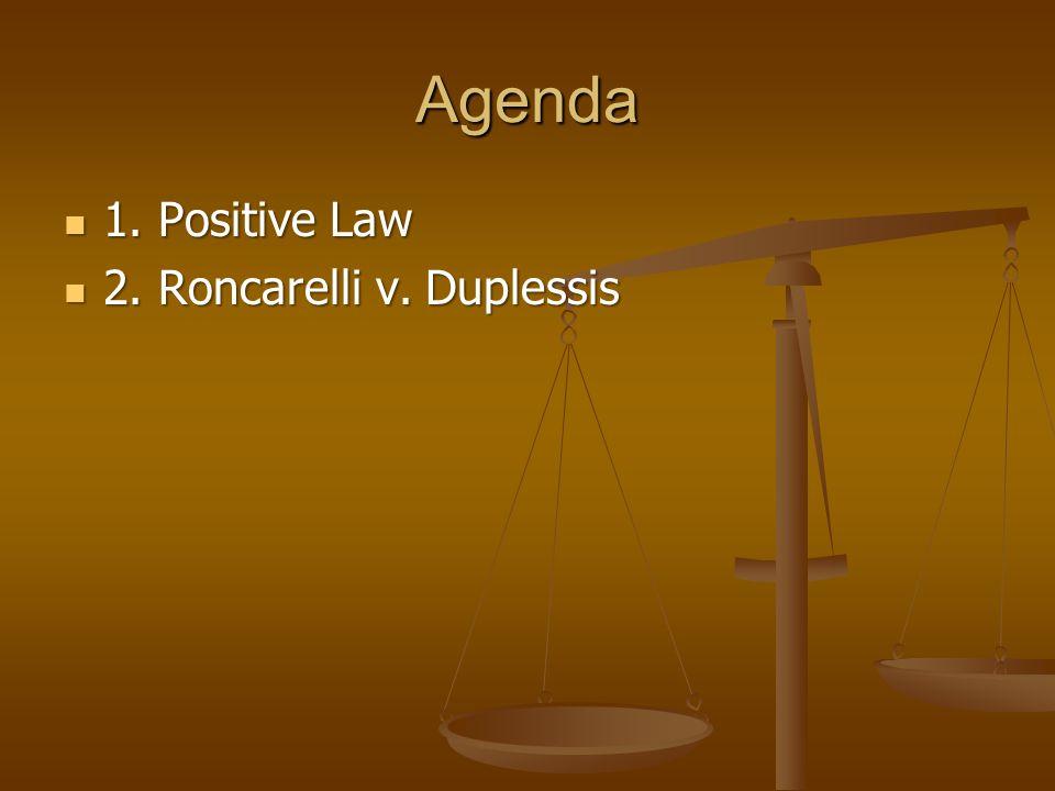 Agenda 1. Positive Law 1. Positive Law 2. Roncarelli v. Duplessis 2. Roncarelli v. Duplessis