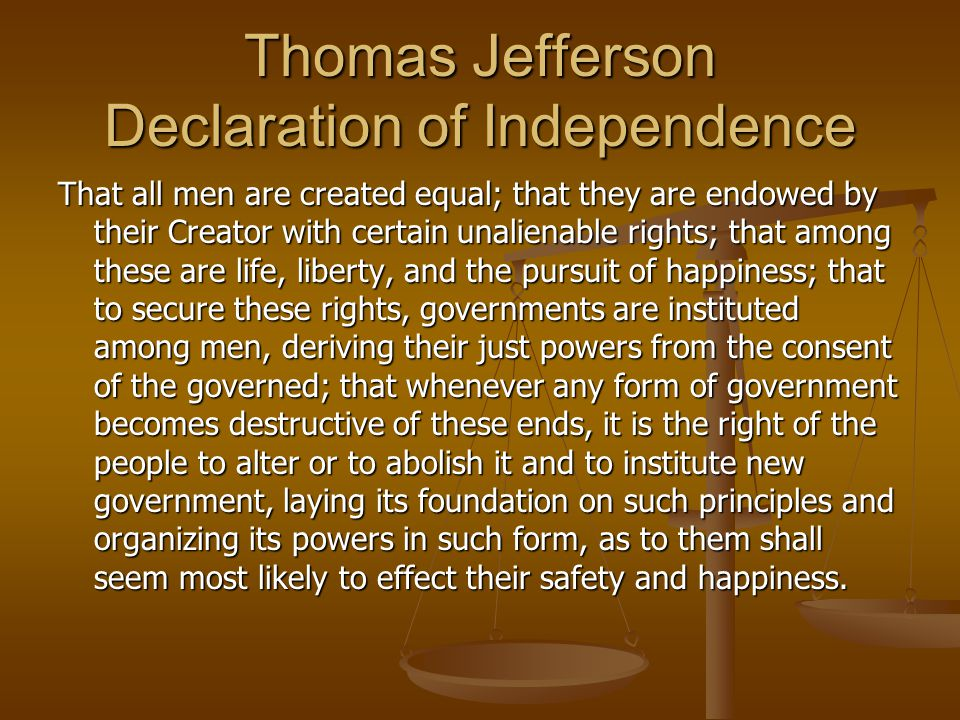 Thomas Jefferson Declaration of Independence That all men are created equal; that they are endowed by their Creator with certain unalienable rights; t