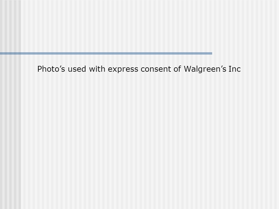 Photo's used with express consent of Walgreen's Inc