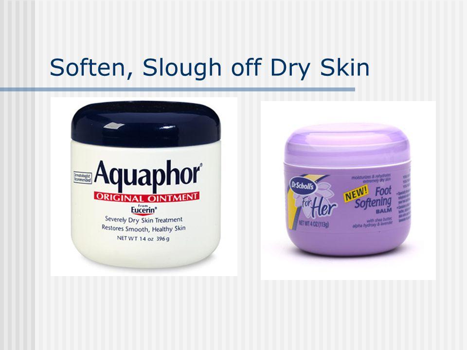 Soften, Slough off Dry Skin