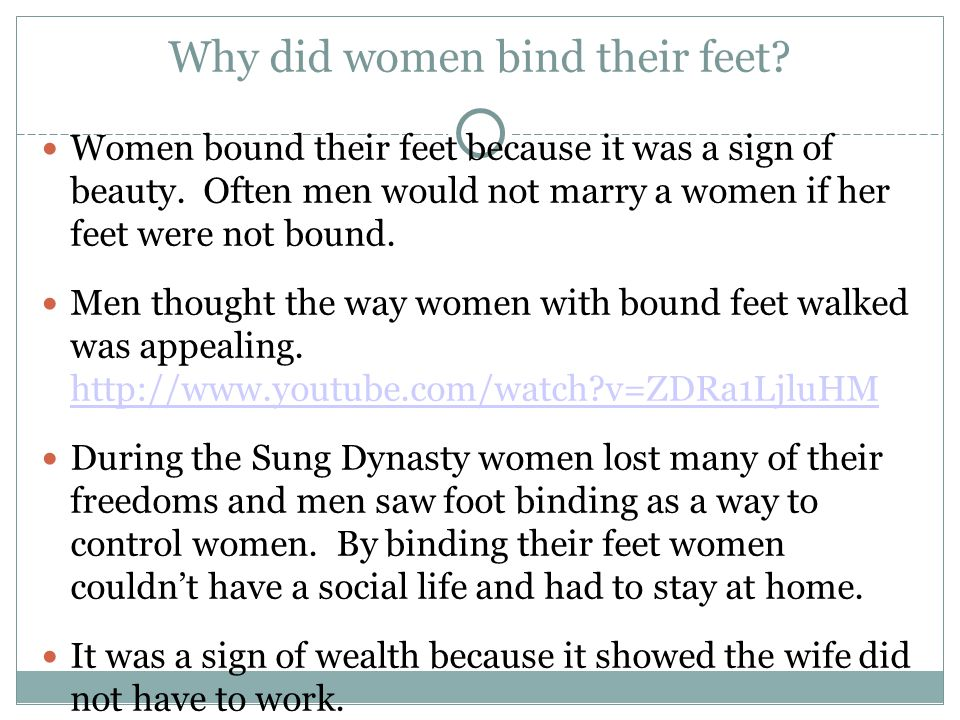 Why did women bind their feet. Women bound their feet because it was a sign of beauty.