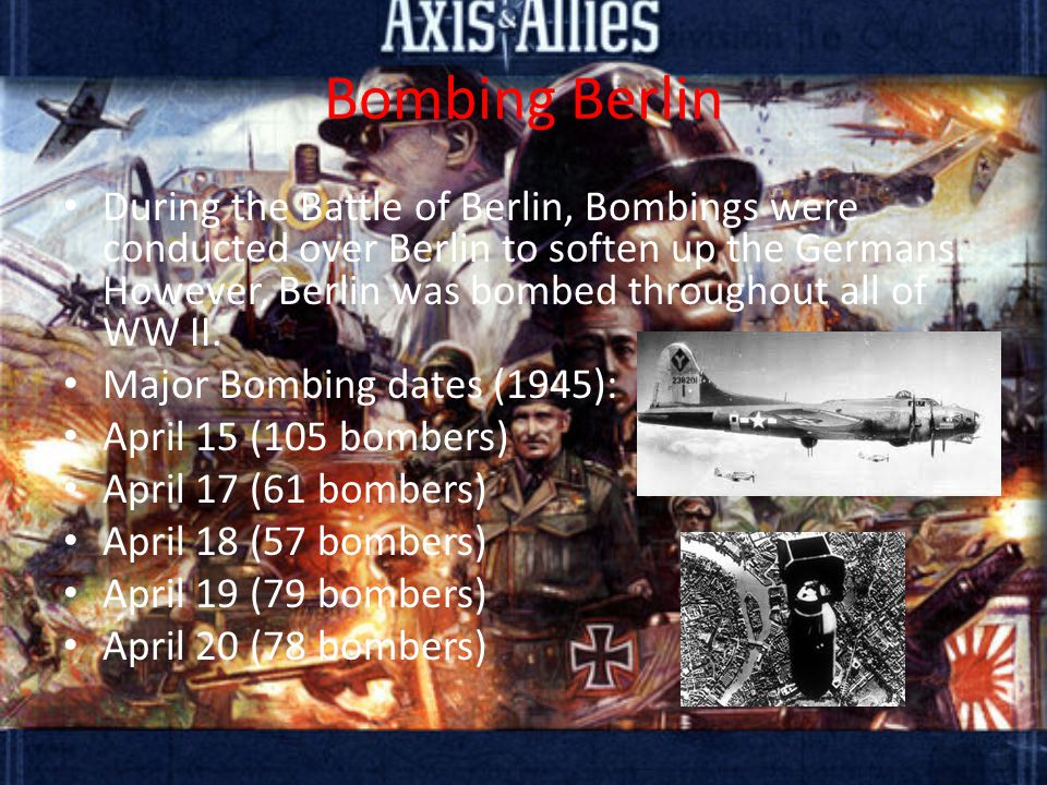 Bombing Berlin During the Battle of Berlin, Bombings were conducted over Berlin to soften up the Germans.