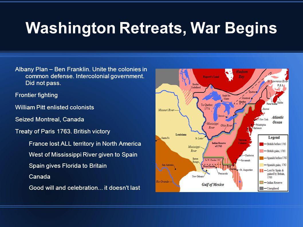 Washington Retreats, War Begins Albany Plan – Ben Franklin.