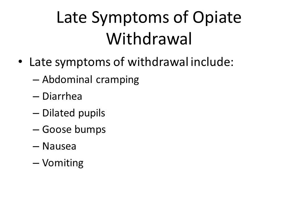 Late Symptoms of Opiate Withdrawal Late symptoms of withdrawal include: – Abdominal cramping – Diarrhea – Dilated pupils – Goose bumps – Nausea – Vomi