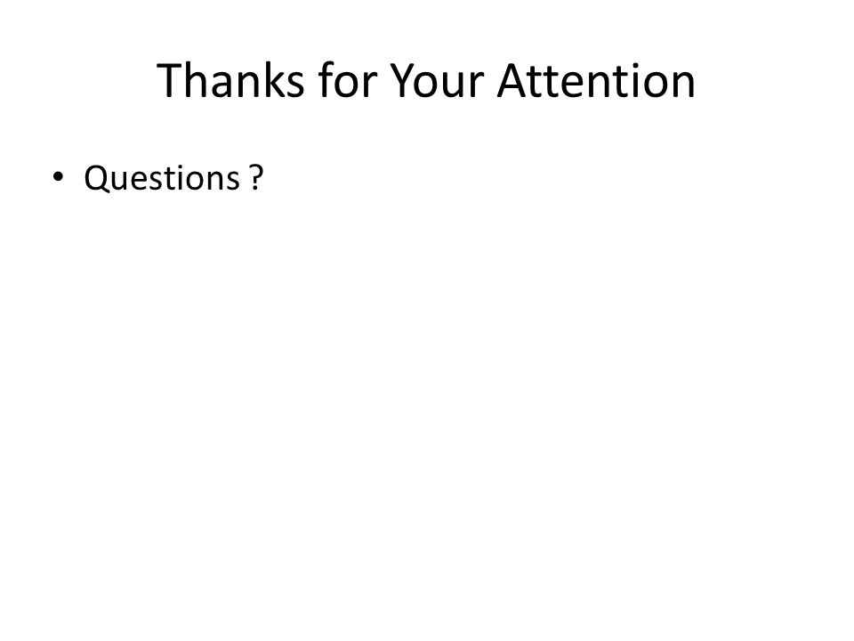 Thanks for Your Attention Questions ?
