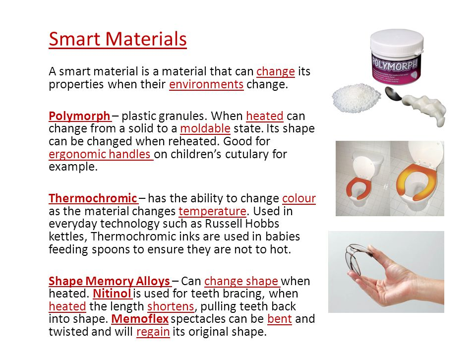 Smart Materials A smart material is a material that can change its properties when their environments change.