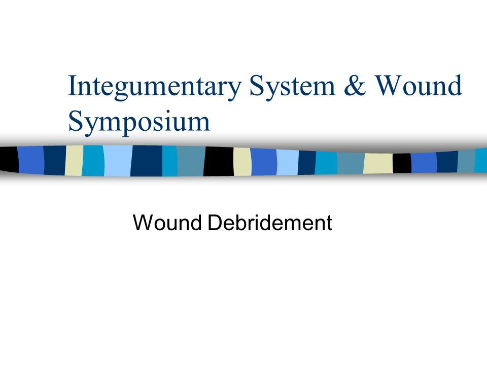 Integumentary System & Wound Symposium Wound Debridement