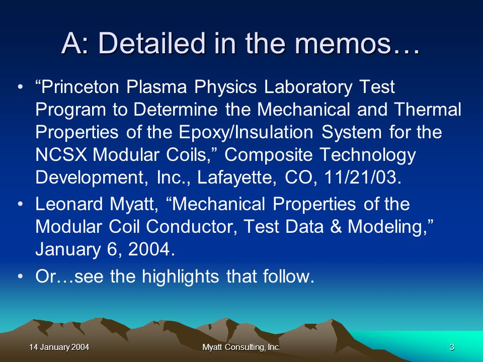"14 January 2004Myatt Consulting, Inc.3 A: Detailed in the memos… ""Princeton Plasma Physics Laboratory Test Program to Determine the Mechanical and The"