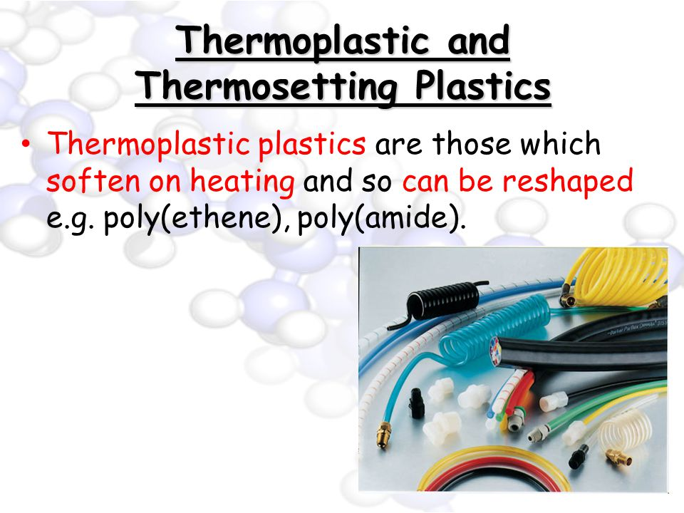Thermoplastic and Thermosetting Plastics Thermoplastic plastics are those which soften on heating and so can be reshaped e.g.