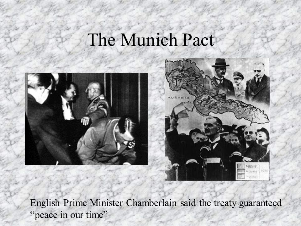 """The Munich Pact English Prime Minister Chamberlain said the treaty guaranteed """"peace in our time"""""""