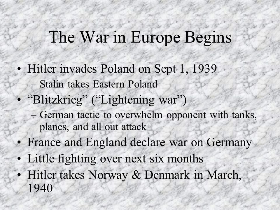 """The War in Europe Begins Hitler invades Poland on Sept 1, 1939 –Stalin takes Eastern Poland """"Blitzkrieg"""" (""""Lightening war"""") –German tactic to overwhel"""