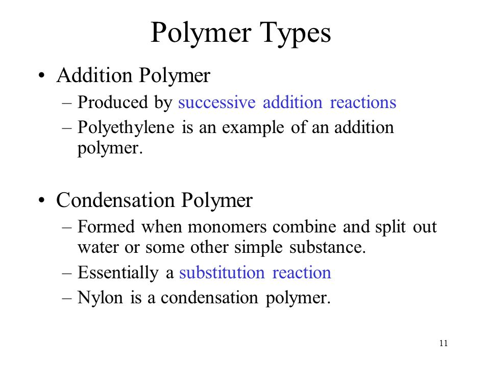 11 Polymer Types Addition Polymer –Produced by successive addition reactions –Polyethylene is an example of an addition polymer.