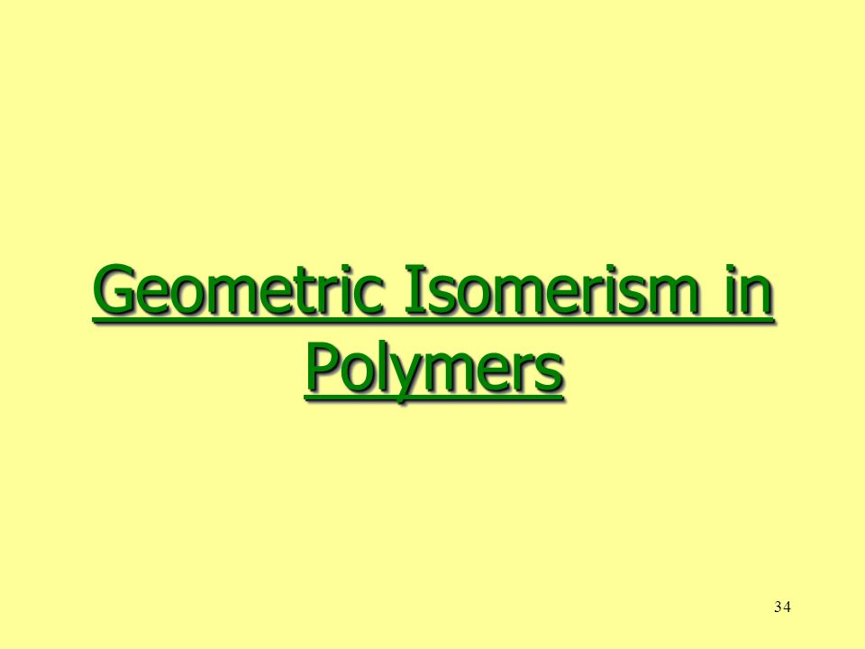 34 Geometric Isomerism in Polymers