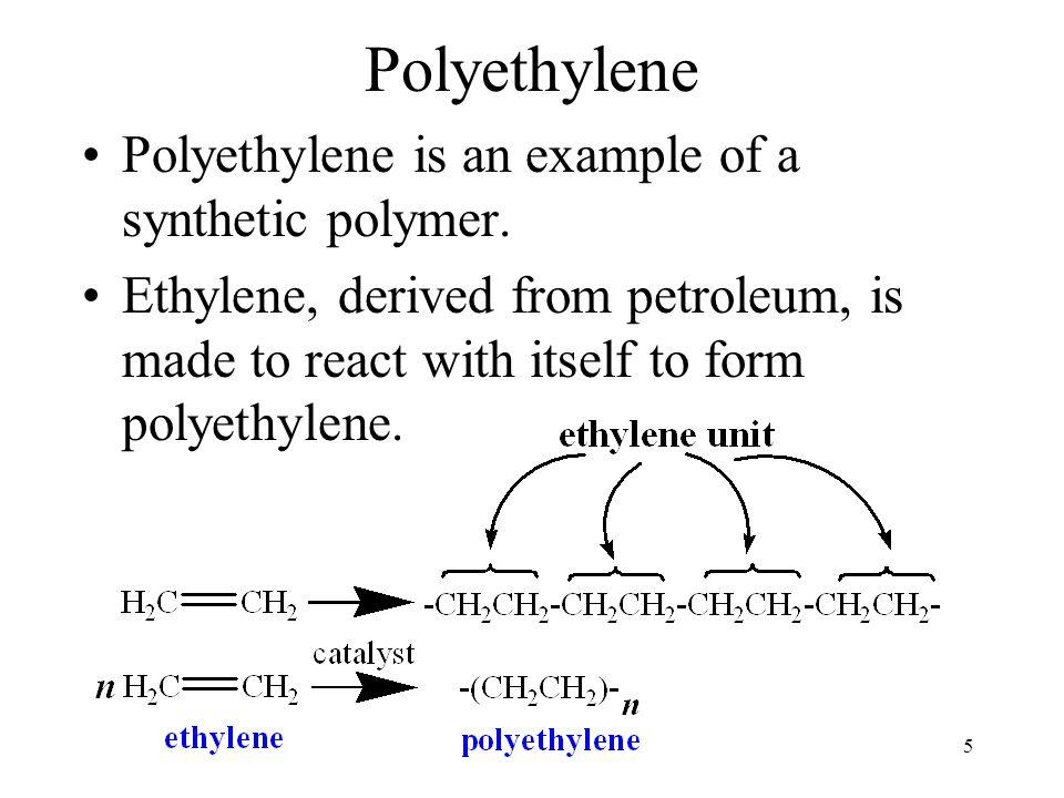 5 Polyethylene Polyethylene is an example of a synthetic polymer.
