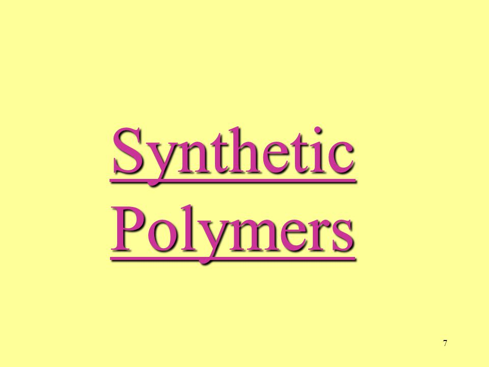 7 Synthetic Polymers