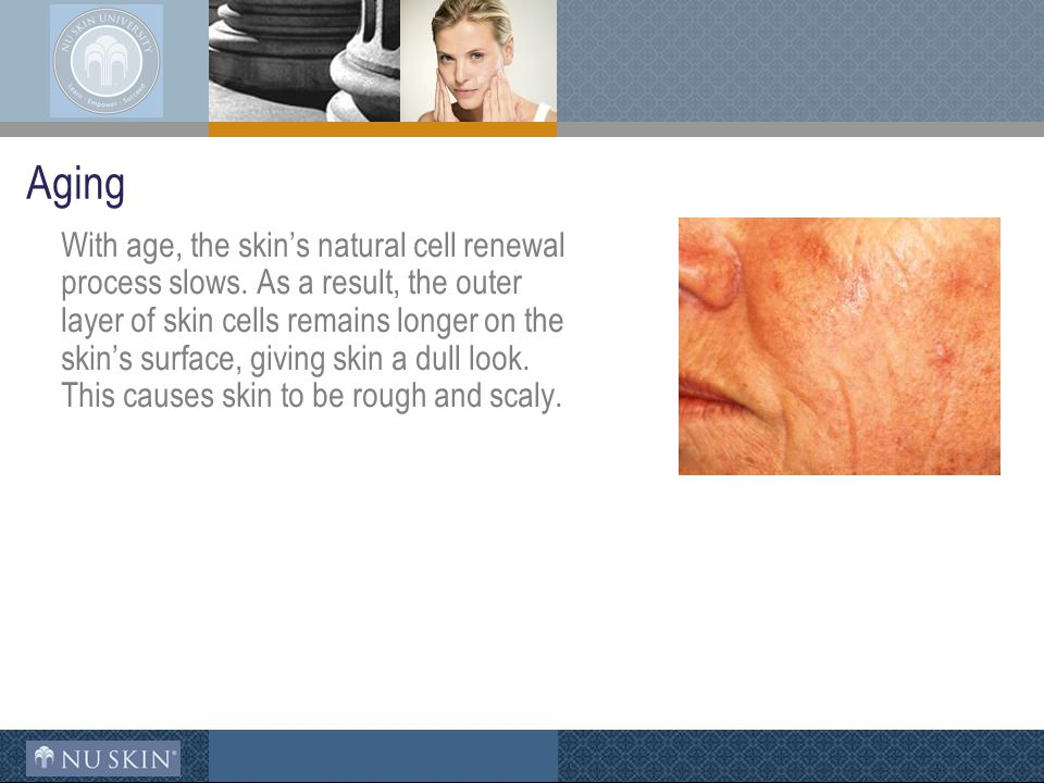 Aging With age, the skin's natural cell renewal process slows.
