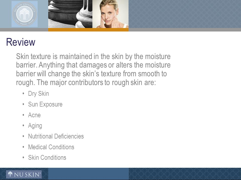 Review Skin texture is maintained in the skin by the moisture barrier.
